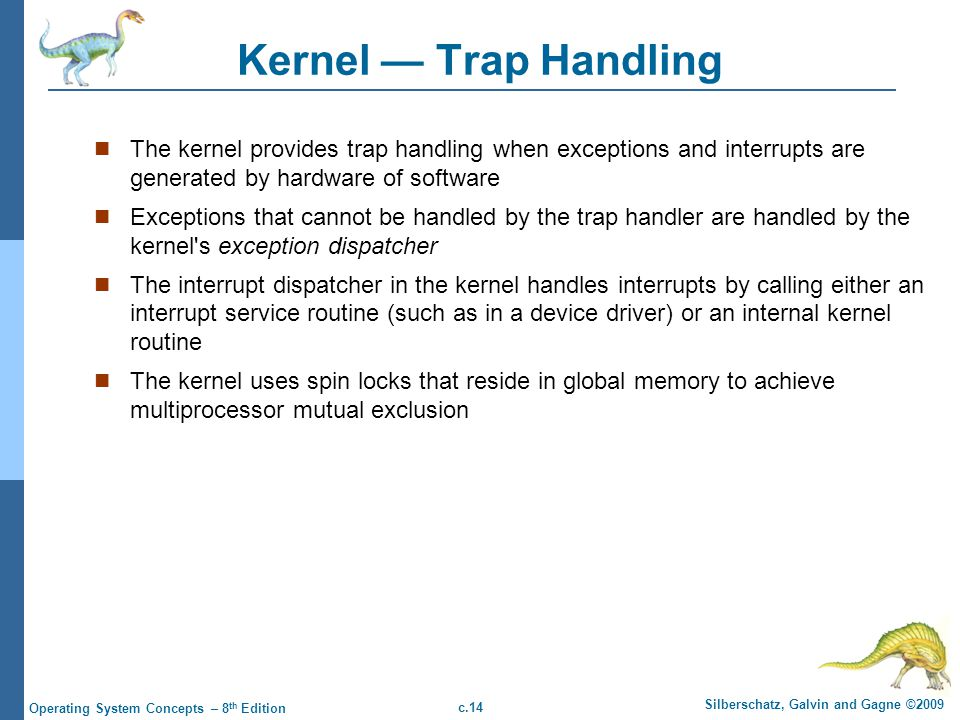 Kernel — Trap Handling The kernel provides trap handling when exceptions and interrupts are generated by hardware of software.