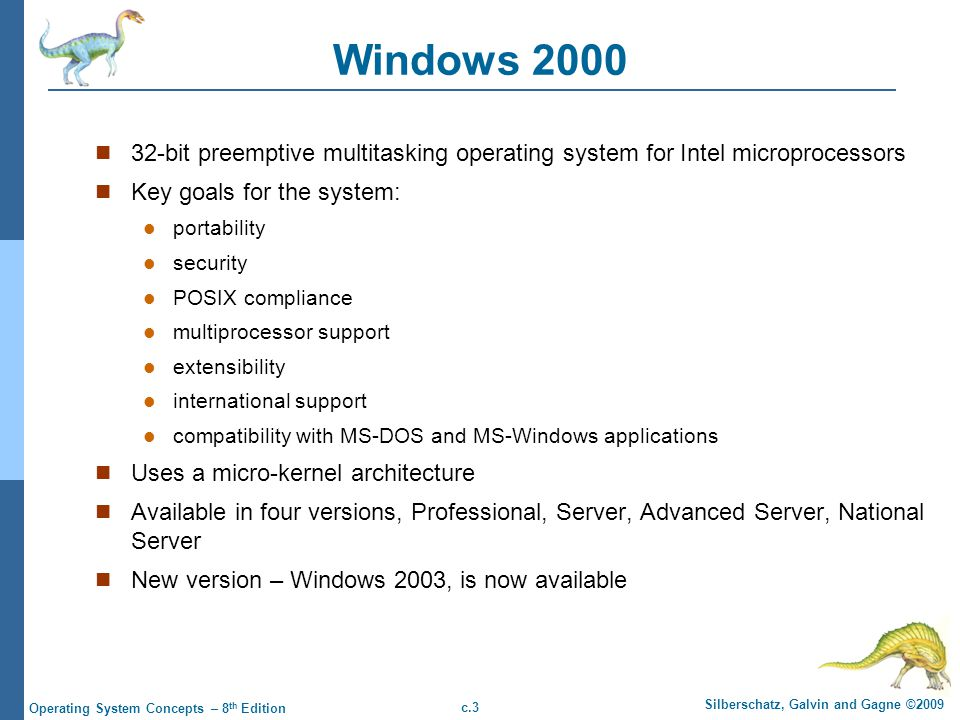 Windows 2000 32-bit preemptive multitasking operating system for Intel microprocessors. Key goals for the system: