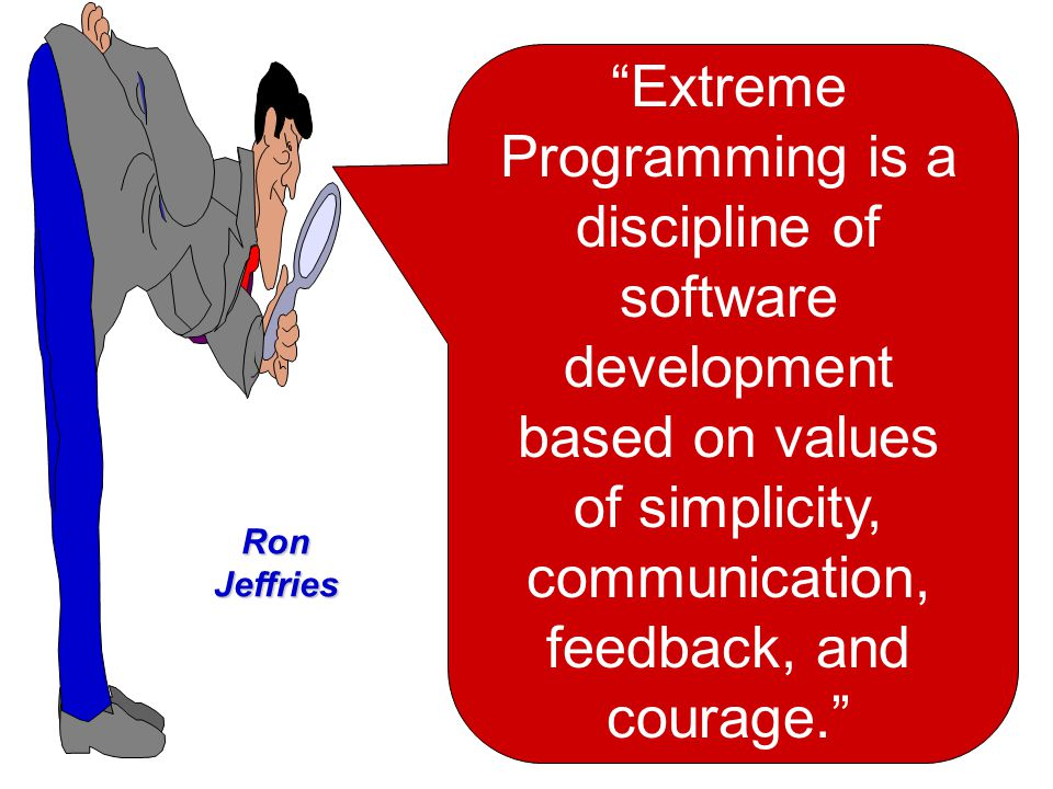 Extreme Programming is a discipline of software development based on values of simplicity, communication, feedback, and courage.