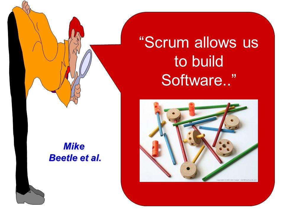 Scrum allows us to build Software..