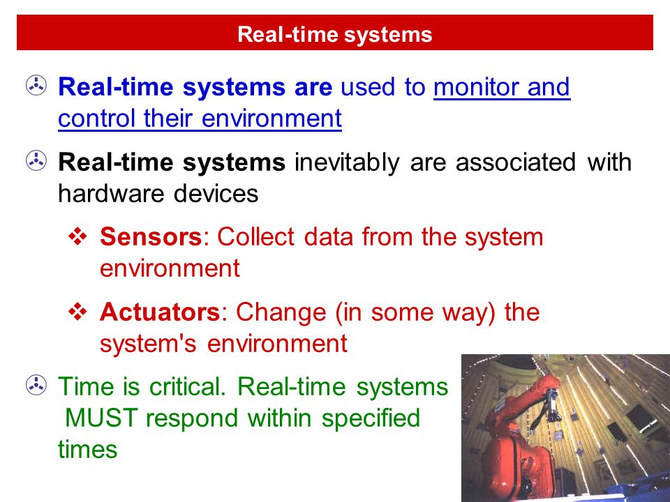 Real-time systems are used to monitor and control their environment