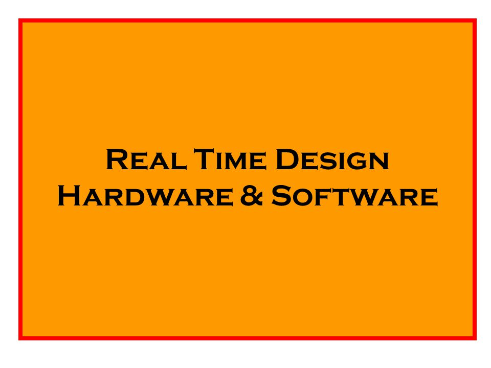 Real Time Design Hardware & Software