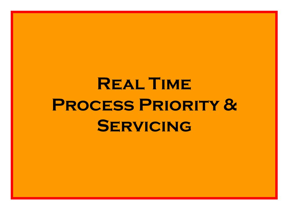 Real Time Process Priority & Servicing