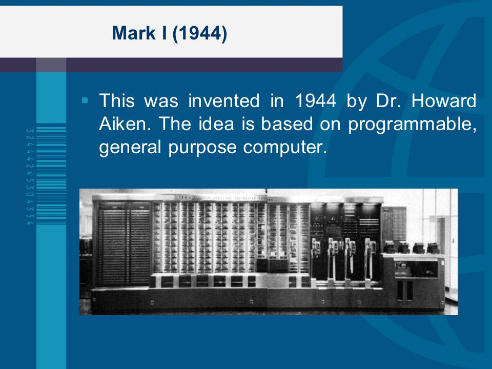 Mark I (1944) This was invented in 1944 by Dr. Howard Aiken.