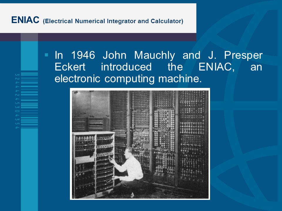 ENIAC (Electrical Numerical Integrator and Calculator)