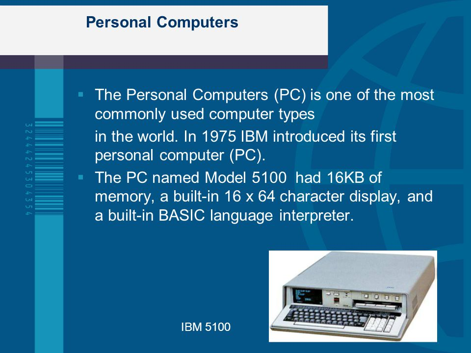 in the world. In 1975 IBM introduced its first personal computer (PC).