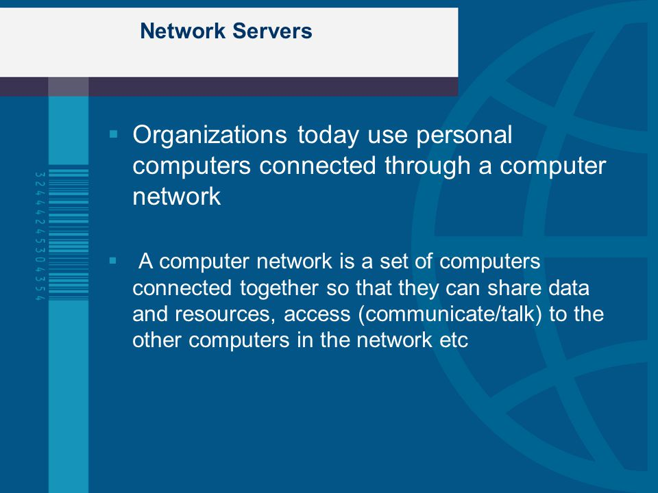Network Servers Organizations today use personal computers connected through a computer network.