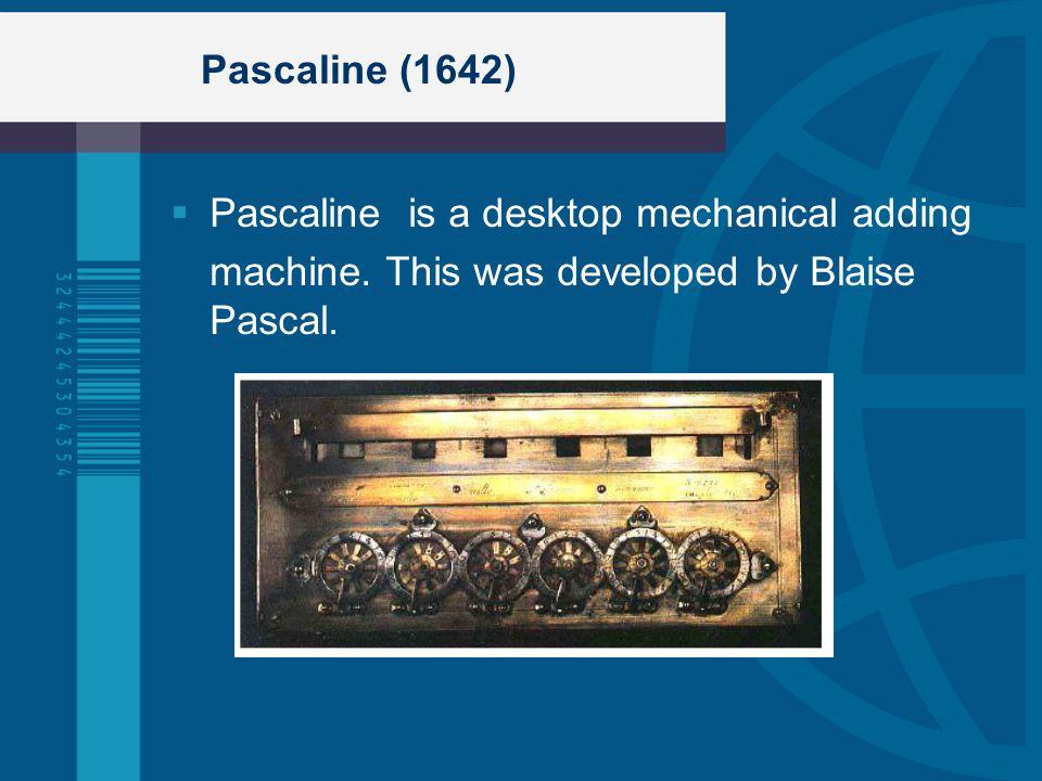 Pascaline (1642) Pascaline is a desktop mechanical adding.