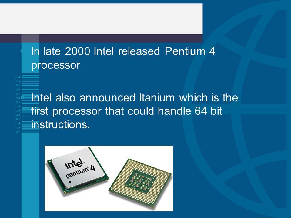 In late 2000 Intel released Pentium 4 processor