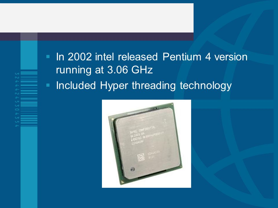 In 2002 intel released Pentium 4 version running at 3.06 GHz