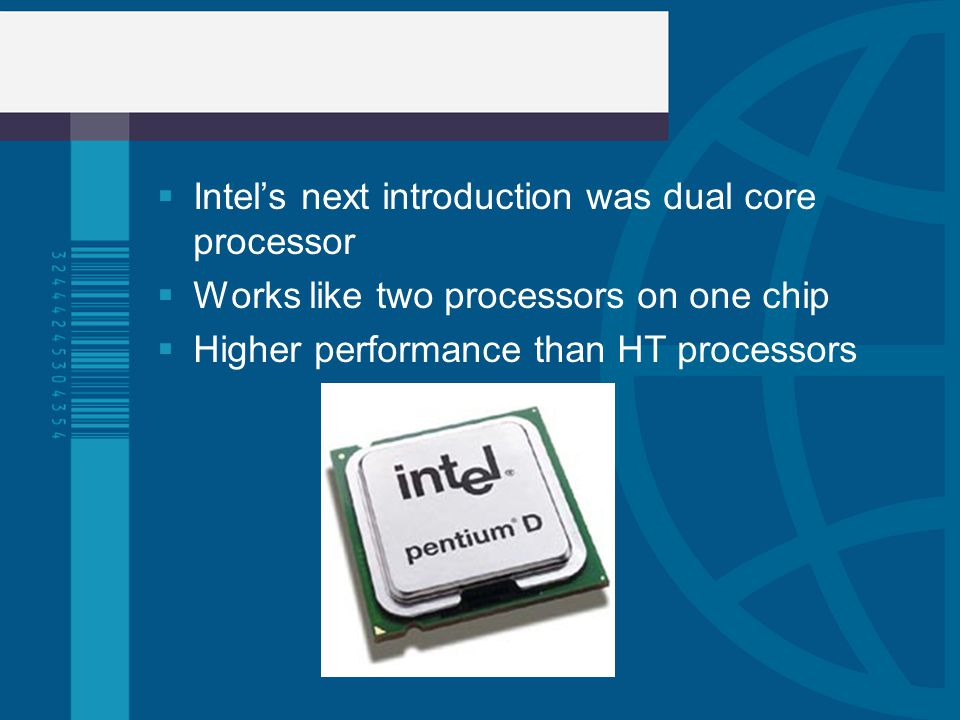 Intel's next introduction was dual core processor