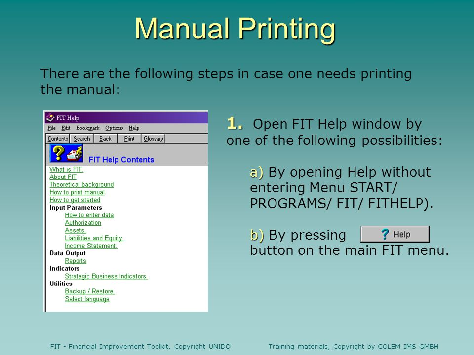 Manual Printing There are the following steps in case one needs printing the manual: 1. Open FIT Help window by one of the following possibilities: