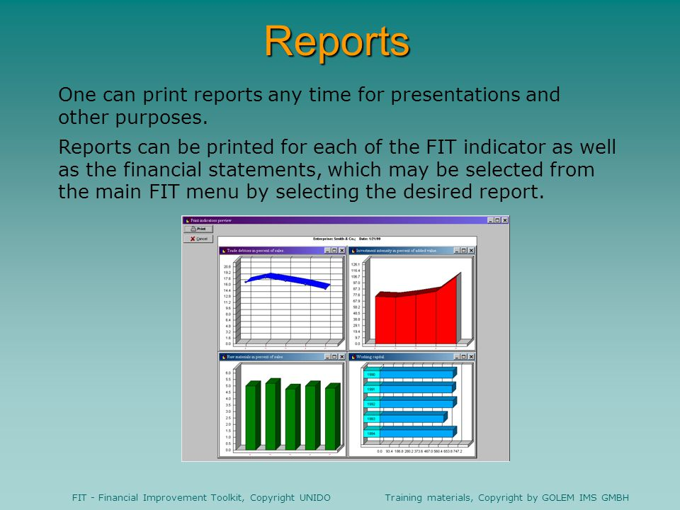 Reports One can print reports any time for presentations and other purposes.