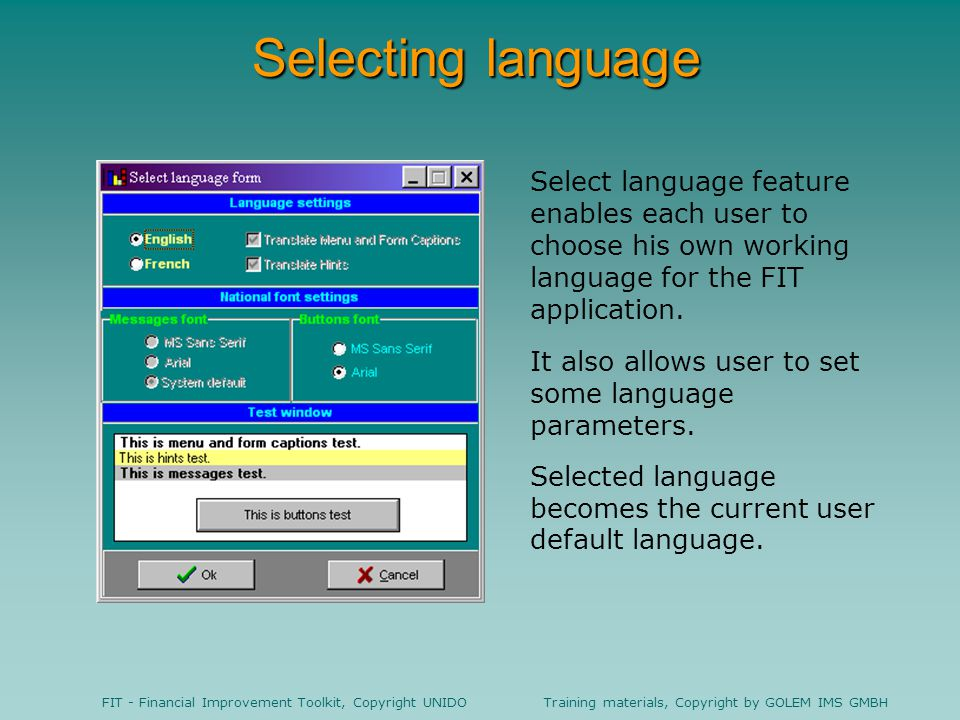 Selecting language Select language feature enables each user to choose his own working language for the FIT application.