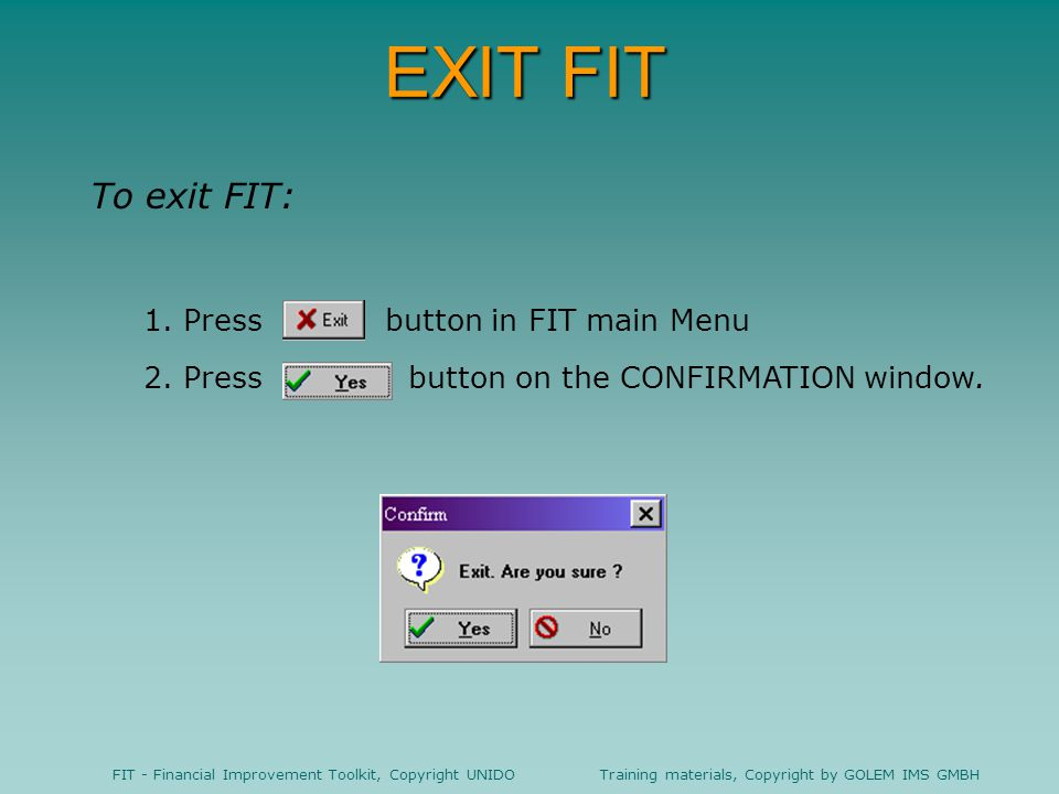 EXIT FIT To exit FIT: 1. Press button in FIT main Menu