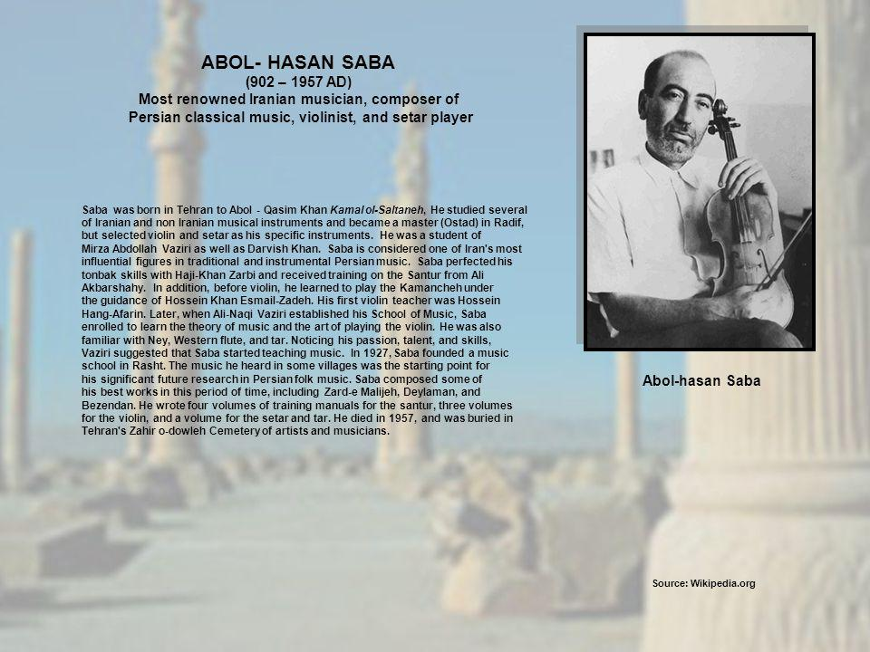 ABOL- HASAN SABA (902 – 1957 AD) Most renowned Iranian musician, composer of. Persian classical music, violinist, and setar player.