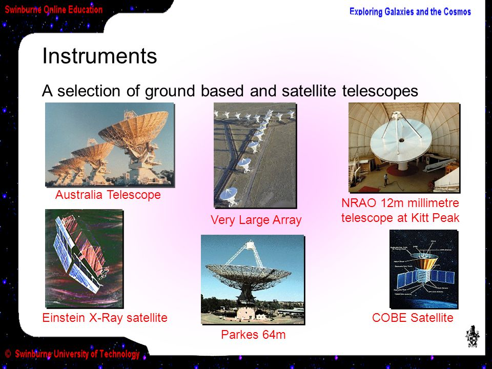 Instruments A selection of ground based and satellite telescopes