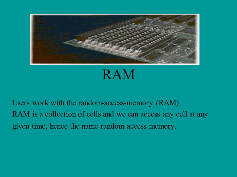 RAM Users work with the random-access-memory (RAM).