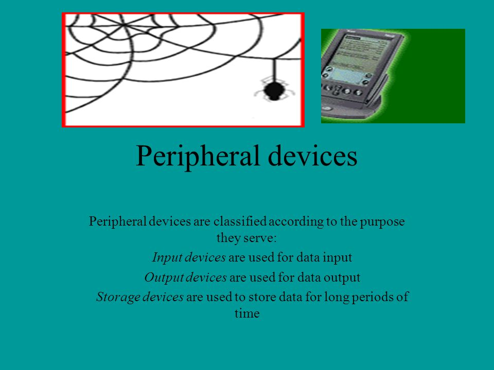 Peripheral devices Peripheral devices are classified according to the purpose they serve: Input devices are used for data input.