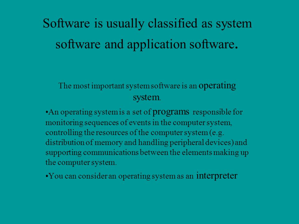 The most important system software is an operating system.