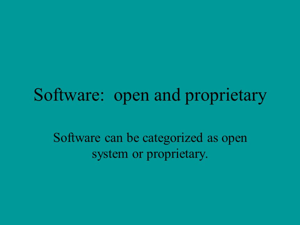 Software: open and proprietary
