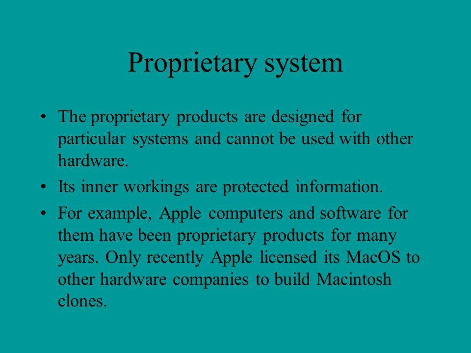 Proprietary system The proprietary products are designed for particular systems and cannot be used with other hardware.