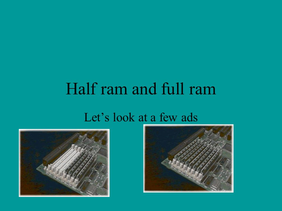 Half ram and full ram Let's look at a few ads