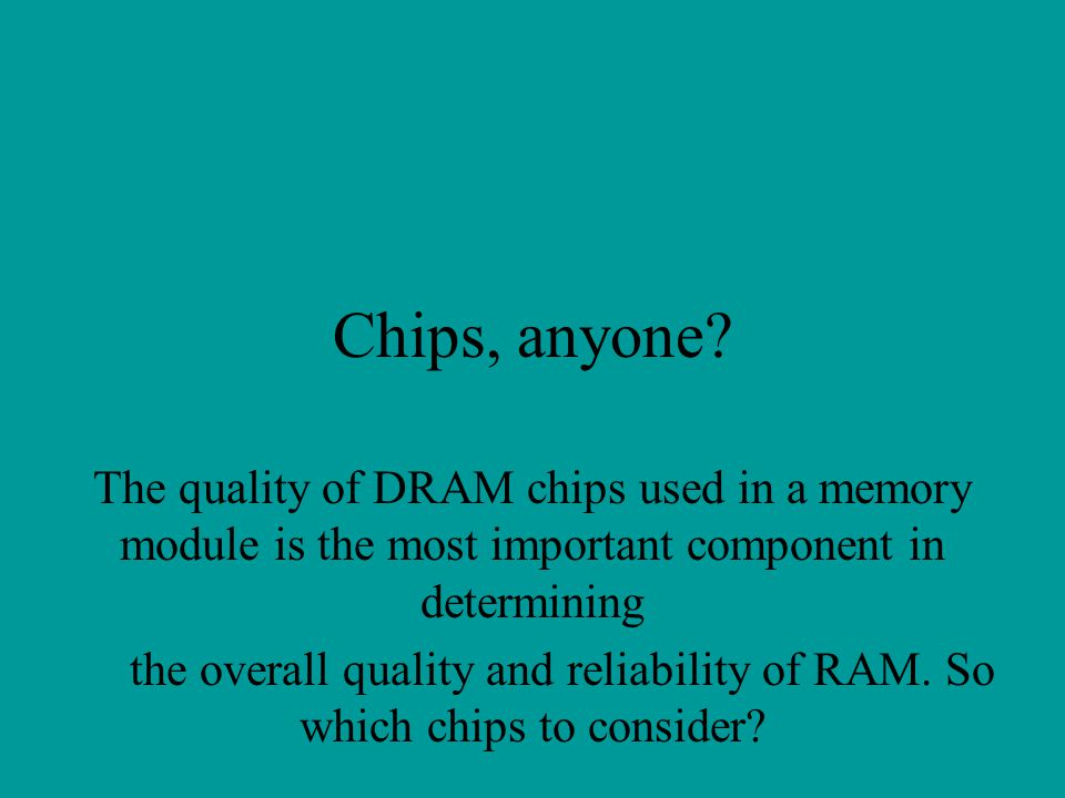 Chips, anyone The quality of DRAM chips used in a memory module is the most important component in determining.