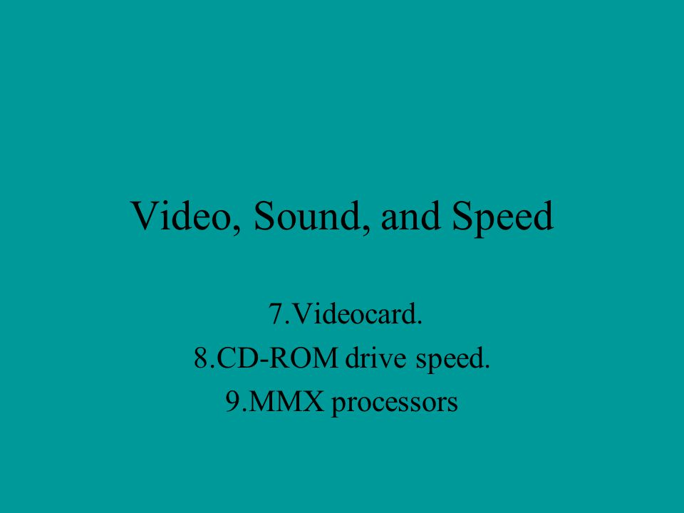 7.Videocard. 8.CD-ROM drive speed. 9.MMX processors