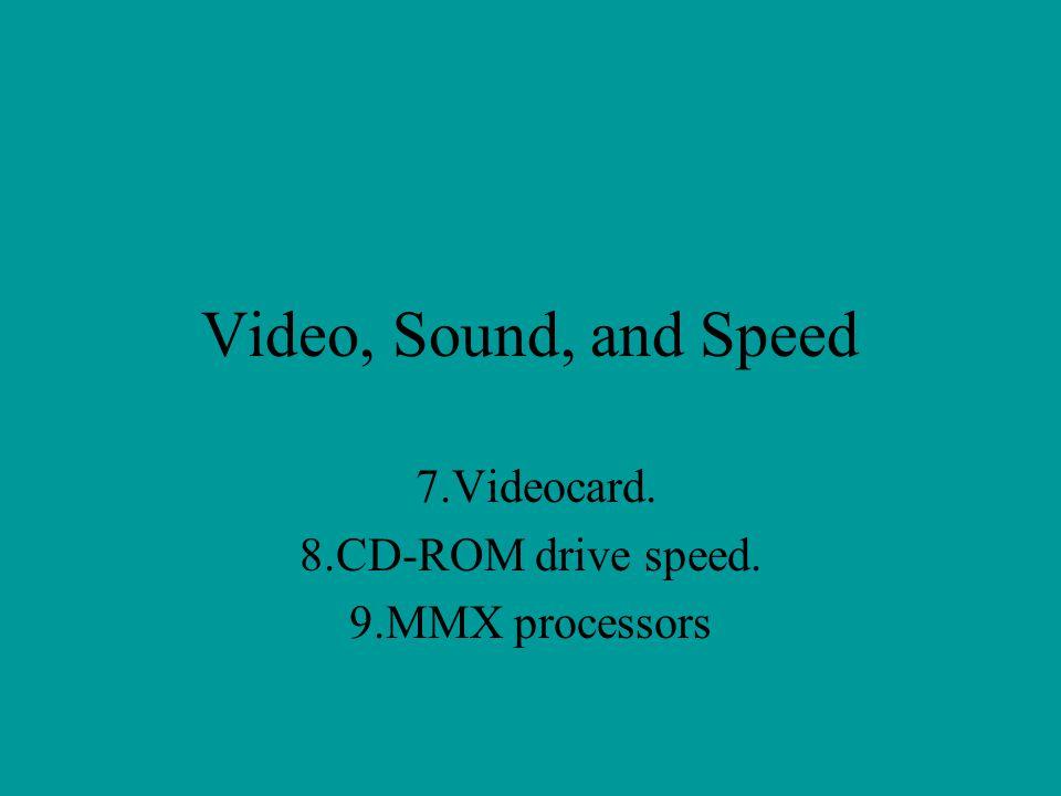 7.Videocard. 8.CD-ROM drive speed. 9.MMX processors