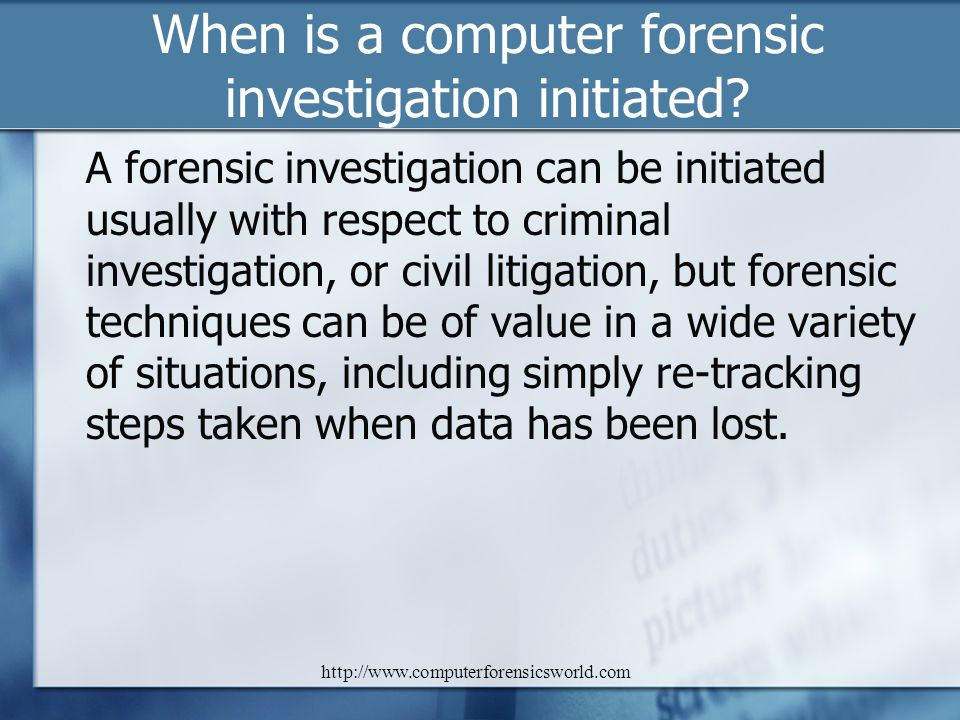 When is a computer forensic investigation initiated