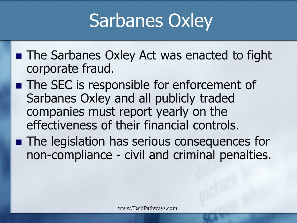 Sarbanes Oxley The Sarbanes Oxley Act was enacted to fight corporate fraud.