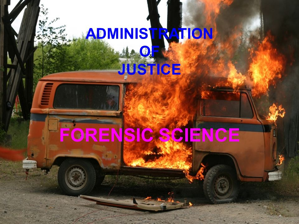 ADMINISTRATION OF JUSTICE FORENSIC SCIENCE