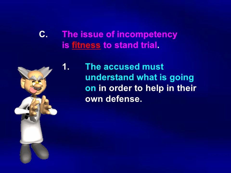 C. The issue of incompetency. is fitness to stand trial. 1
