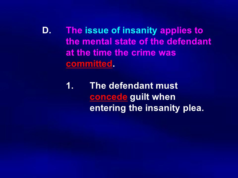 D. The issue of insanity applies to. the mental state of the defendant