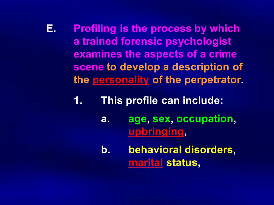 E. Profiling is the process by which. a trained forensic psychologist