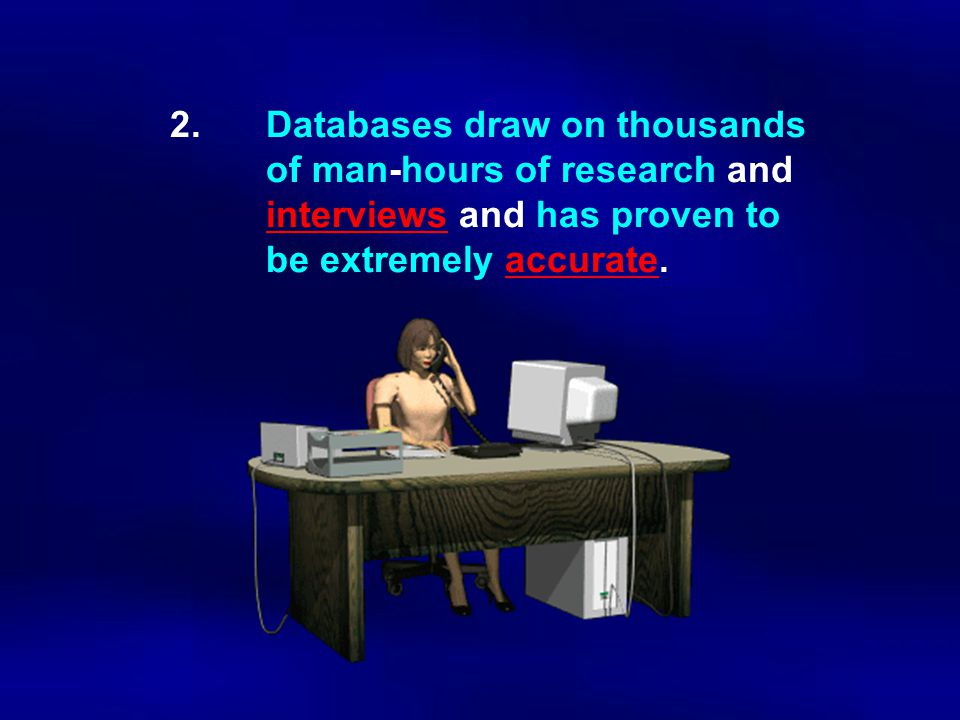2. Databases draw on thousands. of man-hours of research and