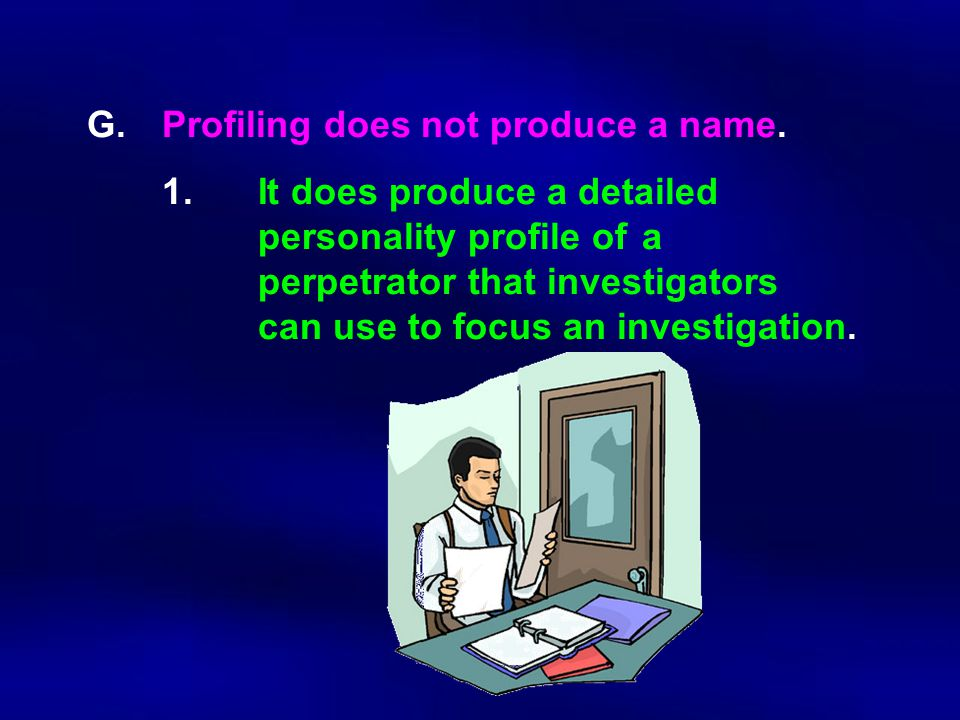 G. Profiling does not produce a name. 1. It does produce a detailed