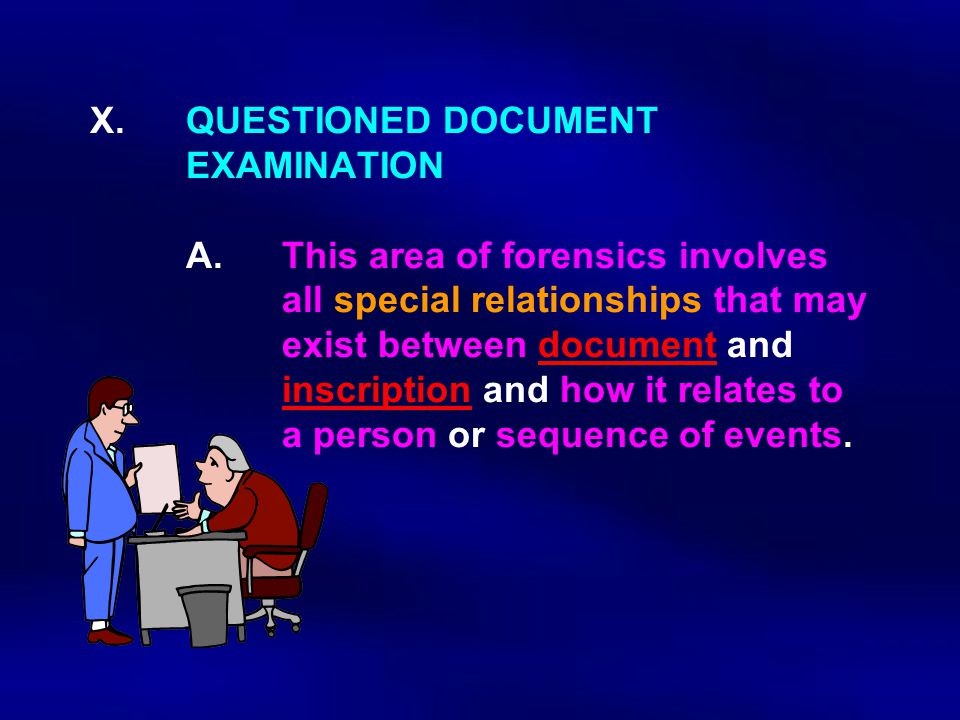 X. QUESTIONED DOCUMENT EXAMINATION A.