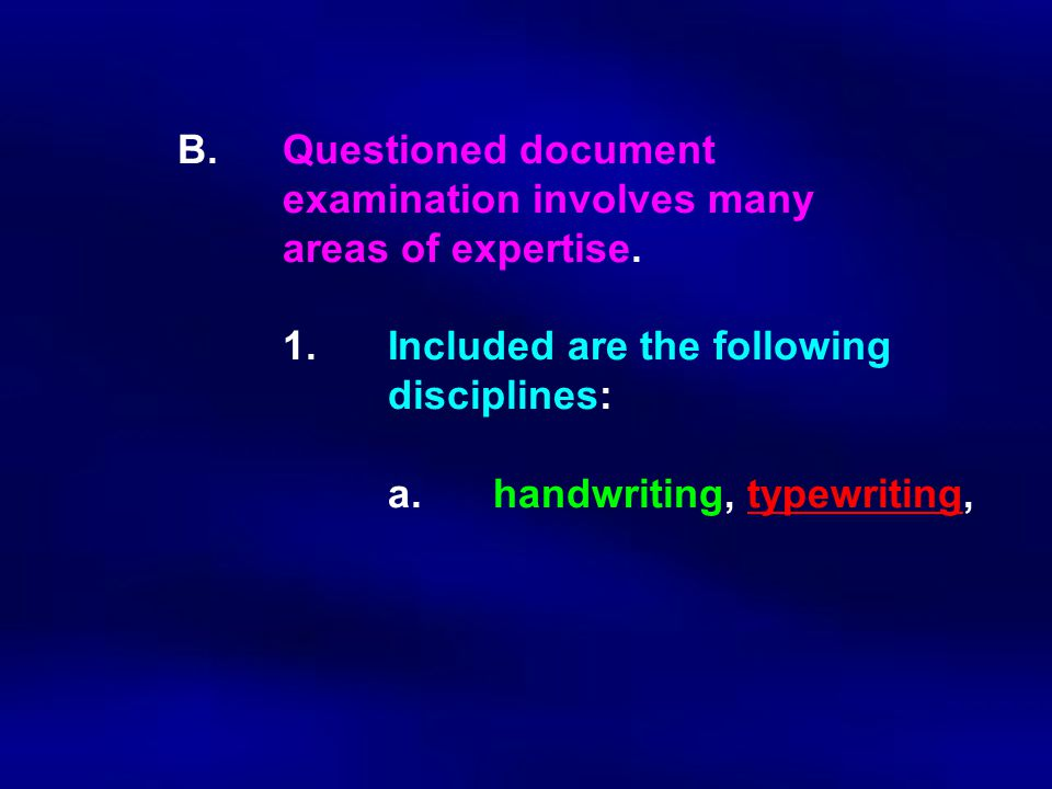 B. Questioned document. examination involves many. areas of expertise