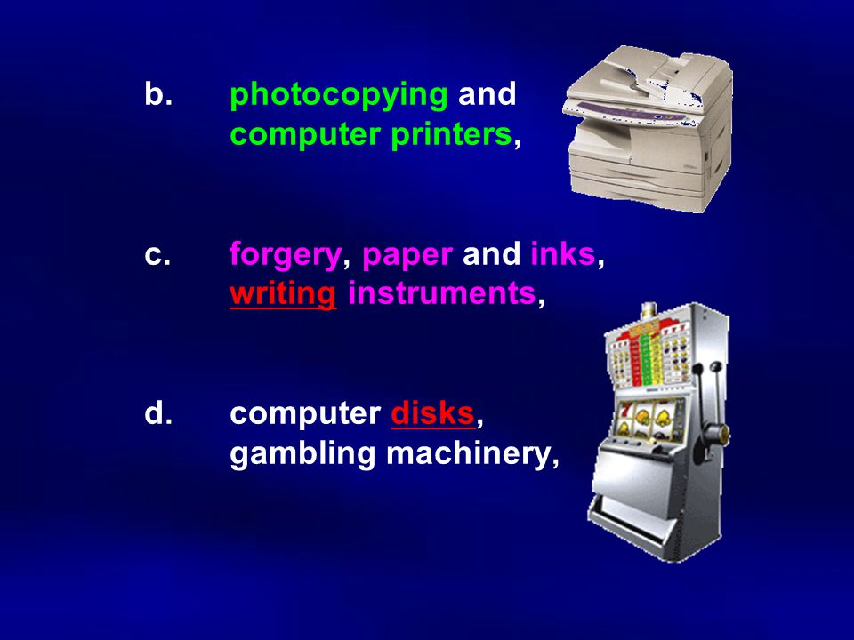 b. photocopying and. computer printers,. c. forgery, paper and inks,