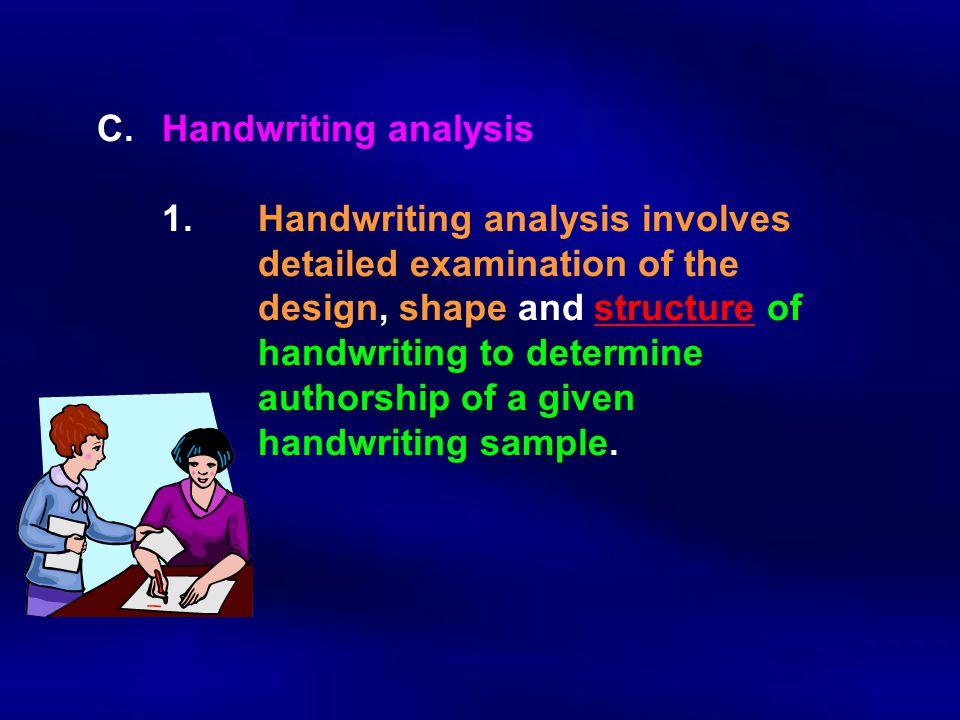 C. Handwriting analysis. 1. Handwriting analysis involves