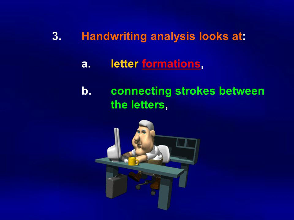3. Handwriting analysis looks at:. a. letter formations,. b