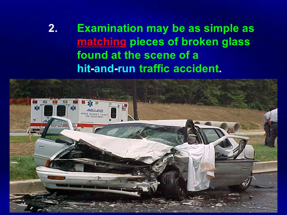 2. Examination may be as simple as. matching pieces of broken glass