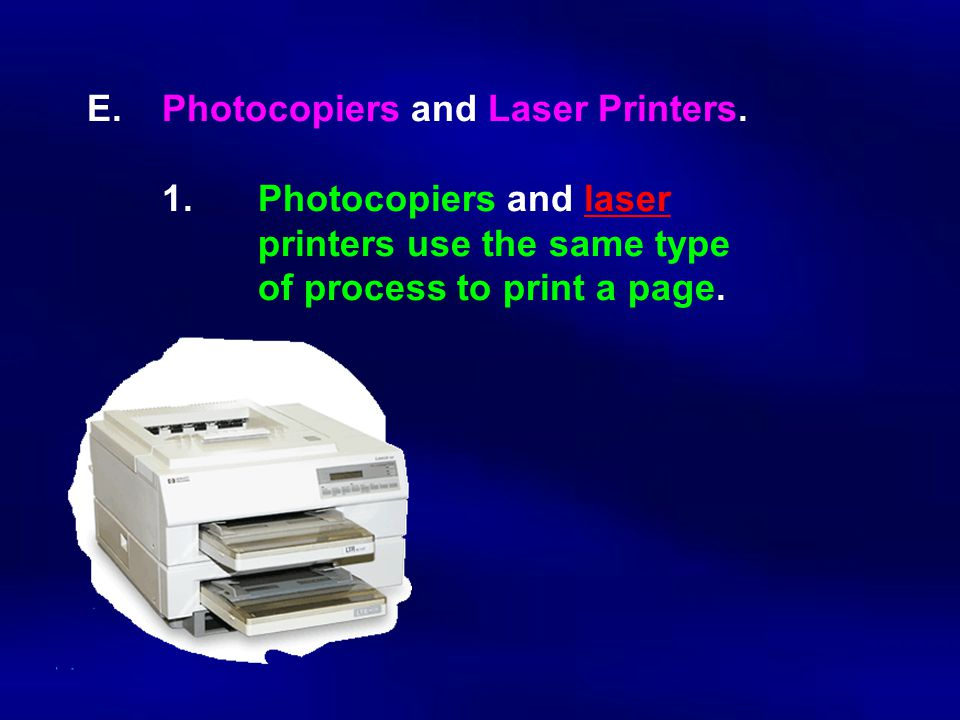 E. Photocopiers and Laser Printers. 1. Photocopiers and laser