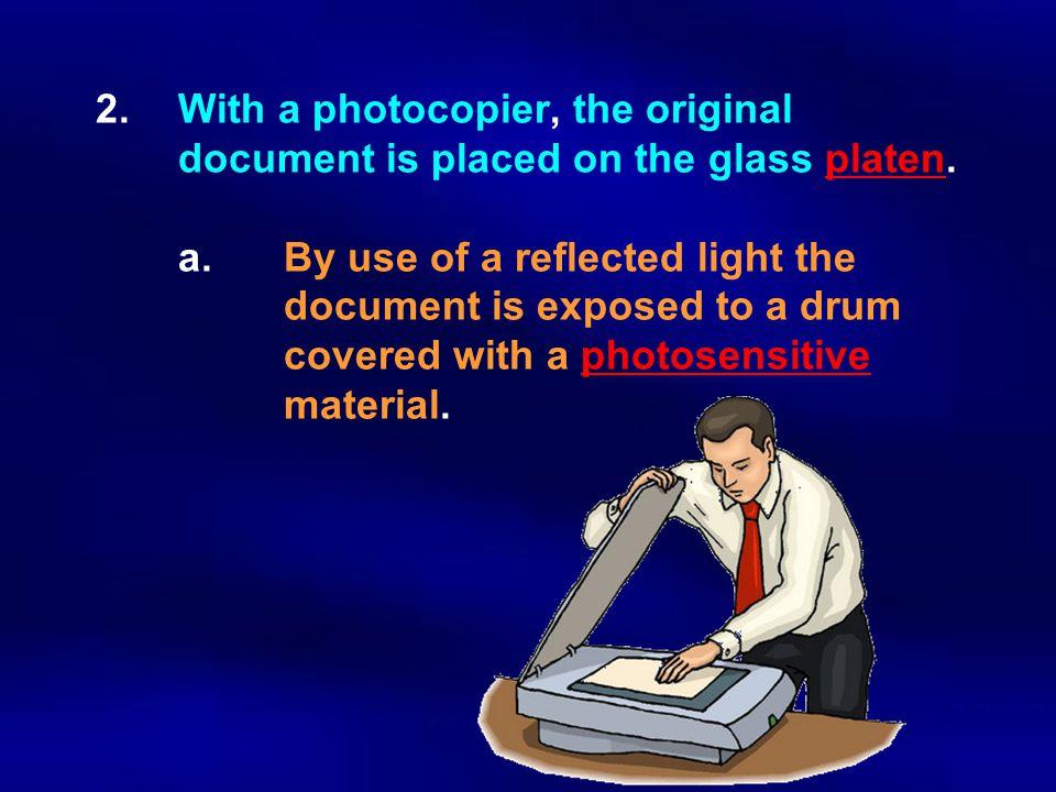 2. With a photocopier, the original