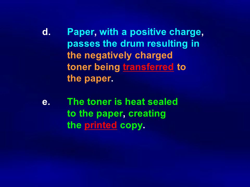 d. Paper, with a positive charge,. passes the drum resulting in