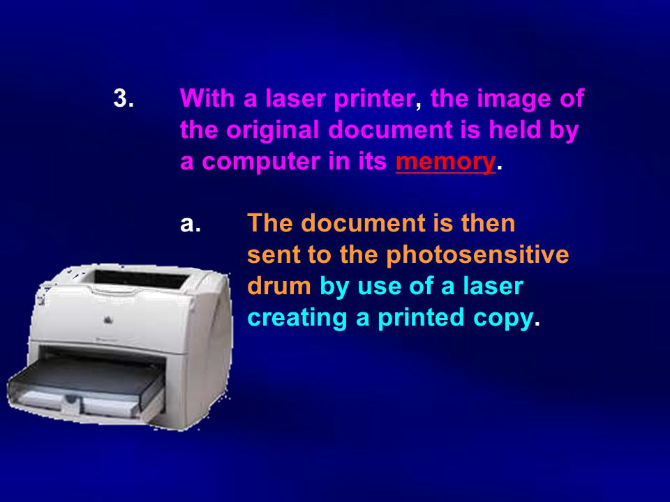 3. With a laser printer, the image of the original document is held by a computer in its memory.