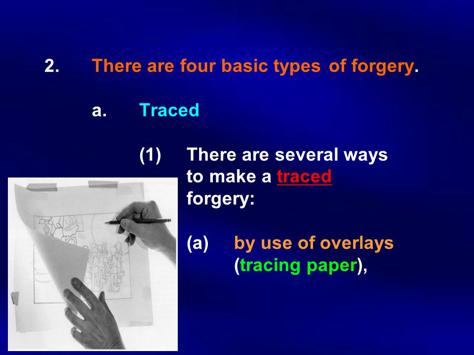 2. There are four basic types. of forgery. a. Traced. (1)