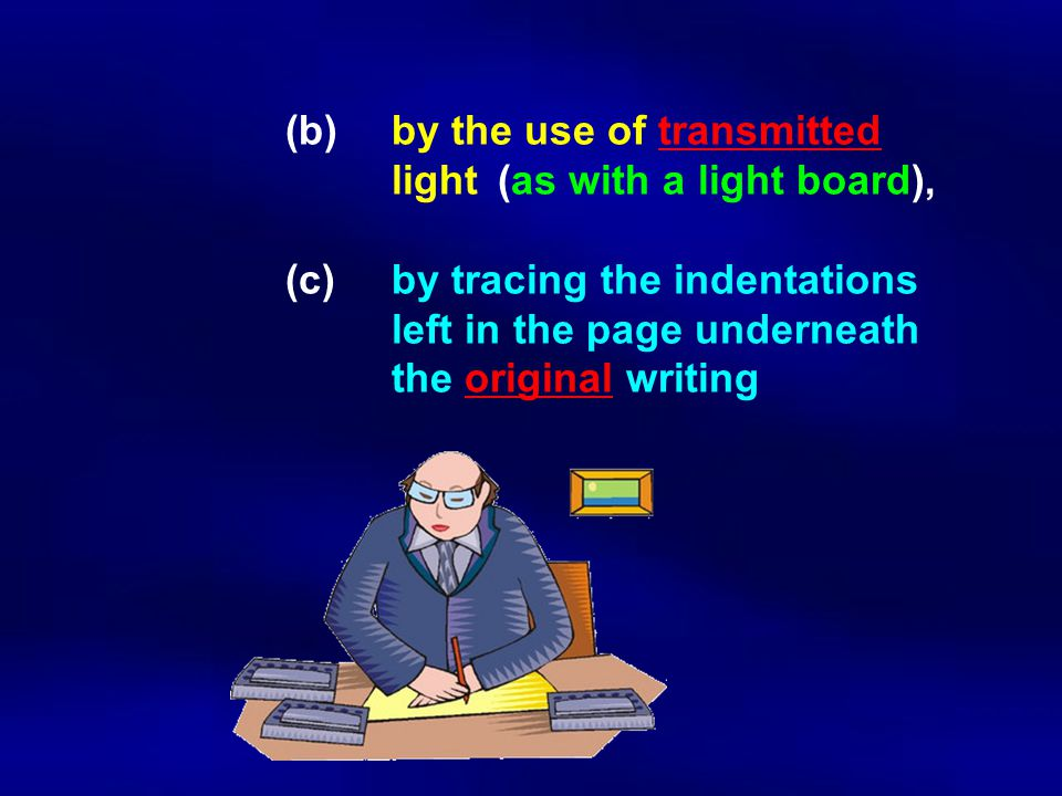(b). by the use of transmitted. light. (as with a light board),. (c)